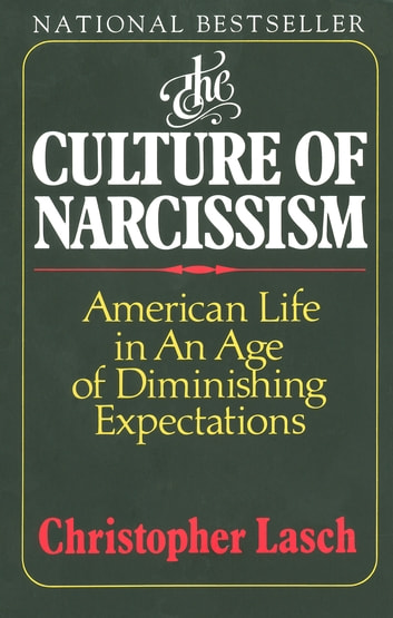 The Culture of Narcissism: American Life in an Age of Diminishing Expectations ebook by Christopher Lasch