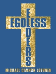 Egoless Elders - How to Cultivate Church Leaders to Handle Church Conflicts ebook by Michael Cannon Loehrer