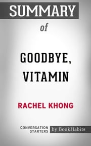 Summary of Goodbye, Vitamin: A Novel by Rachel Khong | Conversation Starters ebook by Book Habits