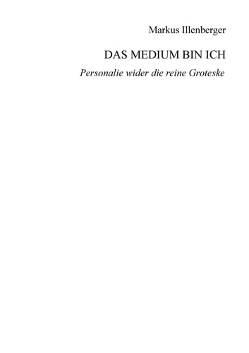 Das Medium bin ich - Personalie wider die reine Groteske ebook by Markus Illenberger