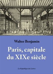 Paris, capitale du XIXe siècle ebook by Walter Benjamin