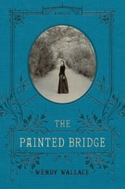 The Painted Bridge - A Novel ebook by Wendy Wallace