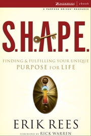 S.H.A.P.E. - Finding and Fulfilling Your Unique Purpose for Life ebook by Erik Rees