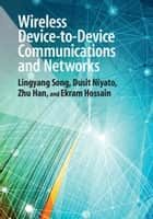 Wireless Device-to-Device Communications and Networks ebook by Lingyang Song, Dusit Niyato, Zhu Han,...