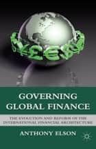 Governing Global Finance ebook by Anthony Elson
