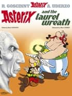 Asterix and the Laurel Wreath - Album 18 ebook by René Goscinny, Albert Uderzo