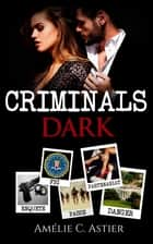 Criminals Dark ebook by Amheliie, Amélie C. Astier