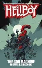 The God Machine - A Hellboy Novel ebook by Thomas E. Sniegoski