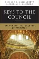 Keys to the Council - Unlocking the Teaching of Vatican II ebook by Catherine Clifford, Richard R. Gaillardetz