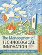 The Management of Technological Innovation ebook by Mark Dodgson,David M. Gann,Ammon Salter