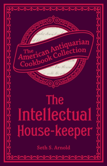The Intellectual House-keeper - A Series of Practical Questions to His Daughter by a Father ebook by Seth Shaler Arnold