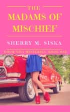 The Madams of Mischief: Doom Divas Book # 1 ebook by Sherry M. Siska