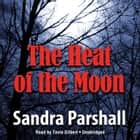 The Heat of the Moon audiobook by Sandra Parshall, Poisoned Pen Press