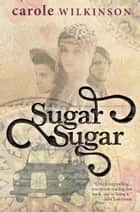 Sugar Sugar ebook by Carole Wilkinson