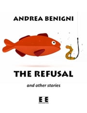 The refusal and other stories ebook by Andrea Benigni