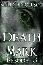 Death Mark: Episode 3 - Death Mark, #3 ebook by Kelly Ferguson