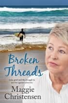 Broken Threads ebook by Maggie Christensen