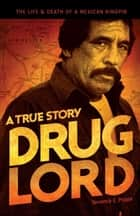Drug Lord: A True Story ebook by Terrence E. Poppa,Charles Bowden