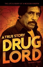 Drug Lord: A True Story - The Life and Death of a Mexican Kingpin ebook by Terrence E. Poppa,Charles Bowden