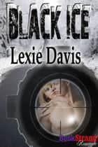 Black Ice ebook by Lexie Davis