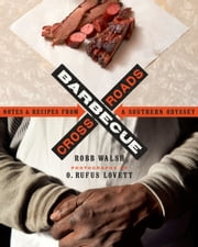 Barbecue Crossroads - Notes and Recipes from a Southern Odyssey ebook by Robb Walsh,O. Rufus Lovett