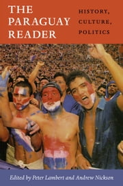 The Paraguay Reader - History, Culture, Politics ebook by