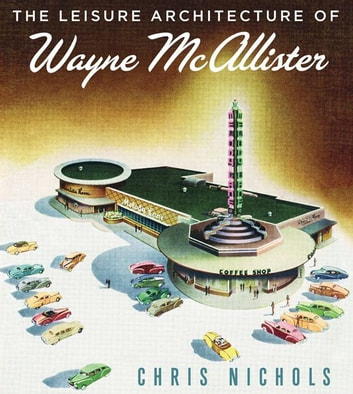 Leisure Architecture of Wayne McAllister ebook by Chris Nichols