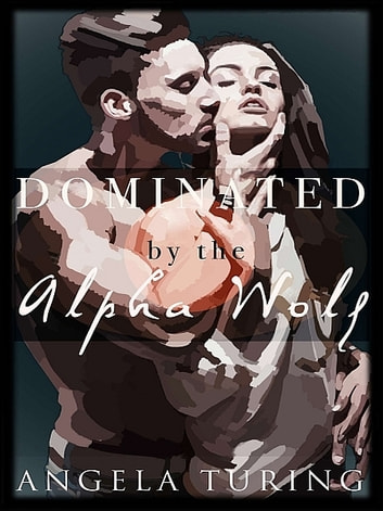 Paranormal Romance: Dominated by the Alpha Wolf 電子書 by Angela Turing