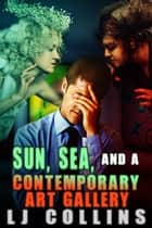 Sun, Sea And A Contemporary Art Galley ebook by L.J. Collins