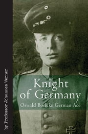 Knight of Germany Oswald Boelcke German Ace - Oswald Boelcke German Ace ebook by Johannes Werner