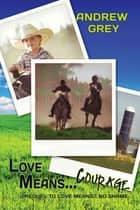 Love Means... Courage ebook by Andrew Grey