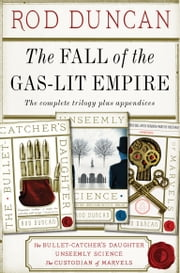 The Fall of the Gas-Lit Empire Boxed Set ebook by Rod Duncan