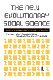 New Evolutionary Social Science - Human Nature, Social Behavior, and Social Change ebook by Heinz-Jurgen Niedenzu,Tamas Meleghy,Peter Meyer