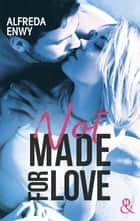Not made for love ebook by Alfreda Enwy