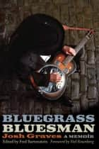 Bluegrass Bluesman ebook by Josh Graves,Fred Bartenstein,Neil V. Rosenberg