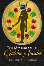 The Mystery of the Golden Amulet ebook by Elaine C. Briggs