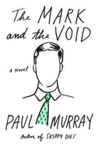 The Mark and the Void - A Novel eBook by Paul Murray