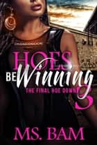 Hoes Be Winning 3 - The Final Hoedown - Hoes Be Winning, #3 ebook by Ms Bam