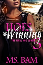 Hoes Be Winning 3 - The Final Hoedown - Hoes Be Winning, #3 ebook by Ms.Bam