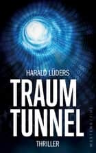 Traumtunnel - Thriller ebook by Harald Lüders