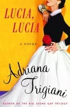Lucia, Lucia - A Novel ebook by Adriana Trigiani