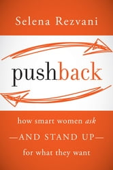 Pushback - How Smart Women Ask--and Stand Up--for What They Want ebook by Selena Rezvani