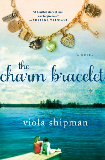 The Charm Bracelet - A Novel ebook by Viola Shipman