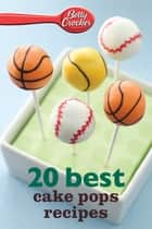 Betty Crocker 20 Best Cake Pops Recipes ebook by Betty Crocker