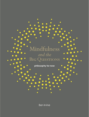 Mindfulness and the Big Questions - Philosophy for now ebook by Ben Irvine
