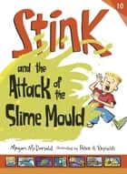 Stink and the Attack of the Slime Mould ebook by Megan McDonald, Peter H. Reynolds