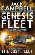 The Genesis Fleet - Vanguard eBook by Jack Campbell