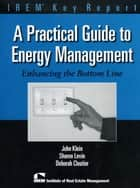 A Practical Guide to Energy Management ebook by John Klein,Sharon Levin