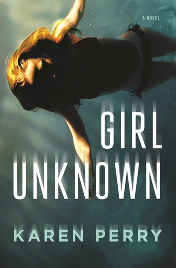 Girl Unknown - A Novel ebook by Karen Perry