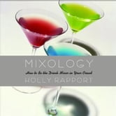 Mixology - How to Be the Drink Mixer in Your Crowd ebook by Holly Rapport